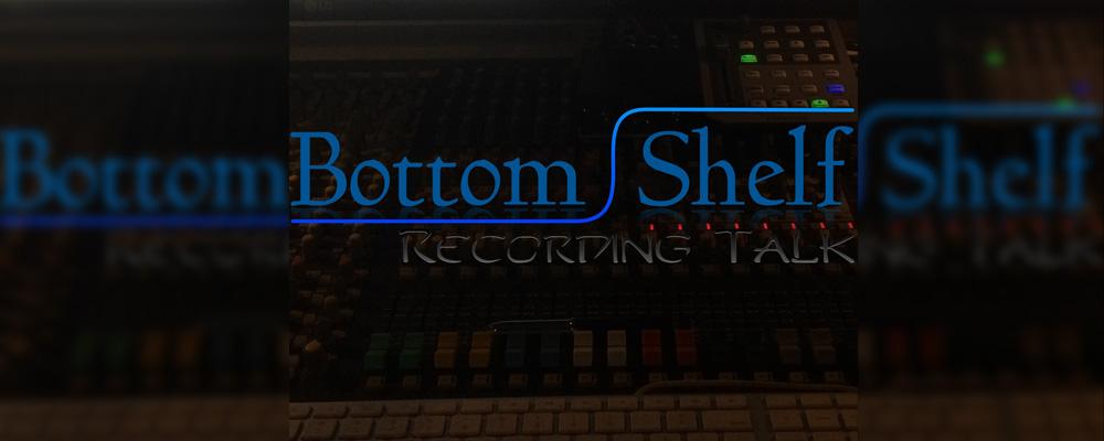 Bottom Shelf Recording Talk: Tuesdays at 7